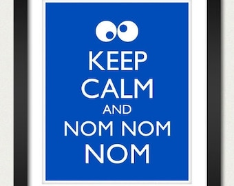 Cookie Monster - Keep Calm and Carry On Poster - Keep Calm and Nom Nom Nom - Multiple COLORS - 8x10 Art Print