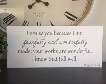 I praise you because I am fearfully and wonderfully made; your works are wonderful, I know that full well.  Psalm 139:14