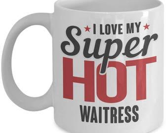 Gift for Waitress. I Love My Super Hot Waitress. Funny Waitress Mug. 11oz 15oz Coffee Mug.
