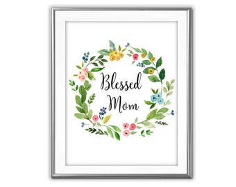 SALE-Blessed Mom Flower Wreath- Art Print - Wall Art Designs- Gallery Wall- Quote Prints-Home Decor-Mother's Day Gift- Blessed Mom