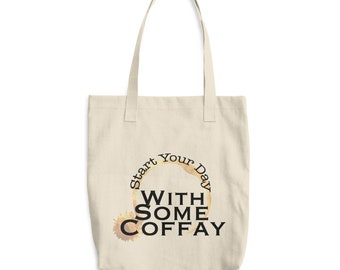 Start Your Day With Some Coffay ! Cotton Tote Bag