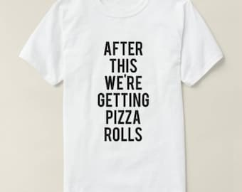 RESERVED: 7 T-shirts Crewneck - After This We're Getting Pizza Rolls shirt - Bridal Party Getting Ready Outfit - Bride robe Bridesmaid