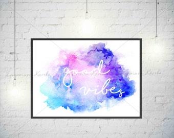 Watercolor - Good Vibes - PRINTABLE - Digital