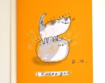 I Knead You - Funny Cat Card - Love Card