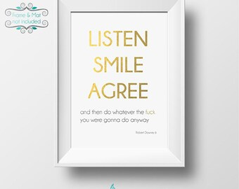 LISTEN SMILE AGREE and Then Do Whatever the Fuck You Were Going to Do Anyway Gold and Silver Foil 5 x 7 Print