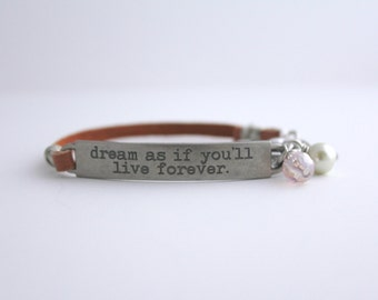 Quote Bracelet, Dream as if You'll Live Forever, Dream Quote, Survivor Quote, Cancer Survivor, Dream Big, Graduation Gift, Self Esteem Quote