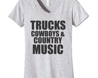 Trucks Cowboys & Country Music Tshirt Vneck , Funny Humor Novelty Shirt Saying ,Fitted Womens Shirt Saying
