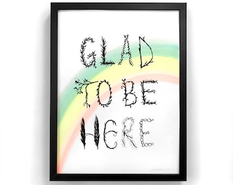 Rainbow Art Print, Glad to Be Here, Hand painted Silkscreen Print, Screenprint, good vibes only, hand lettering, nature print, nursery room