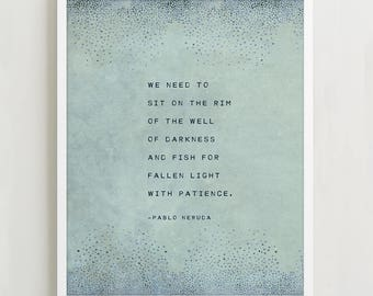 Pablo Neruda poetry poster, we need to sit on the rim of the well of darkness, wall art, gifts for her, poetry art, Neruda quote print