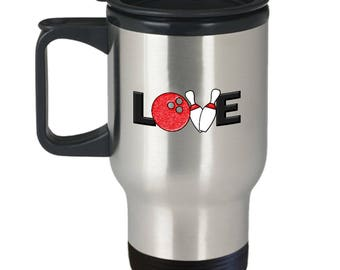 Love Bowling Funny Travel Mug Gift for Bowler Ball Gutter Bowl Pins Sarcastic Coffee Cup