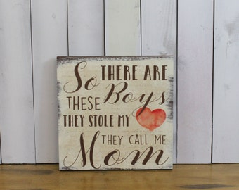 So There are these boys/They stole my Heart/They Call Me Mom/Mom Sign/Sons and Mothers/Mother Decor/Mother's Day/Wood/Rustic/Hand Lettered