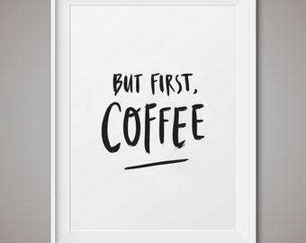 """Coffee lover, coffee gift, kitchen art, Printable Art, """"But first, Coffee"""", Wall art Printable, coffee print, Coffee Lover's art print"""