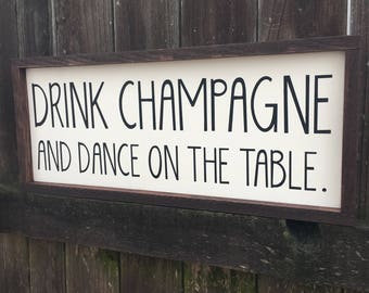 Drink champagne and dance on the table painted solid wood sign