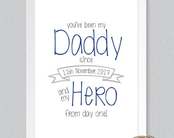 My Daddy, My Hero, Personalised Fathers Day Print. You've been my Daddy Since...