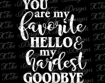 My Favorite Hello and My Hardest Goodbye - Love SVG - Cut File - Download - Design - Vector - Quote