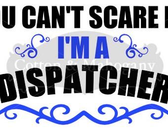 You Can't Scare Me I'm A Dispatcher SVG Cricut