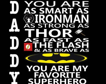 Custom T-Shirt:  Daddy-Your are as smart as Ironman, as strong as Thor, As fast as the Flash, & as brave as Batman. You are my superhero