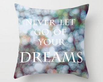 Sale *** Never Let Go of Your Dreams  16 x 16 Pillow Cover