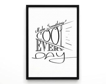 Make Something Cool Everyday, Motivational Print, Typography Poster, Wall Decor Inspirational Print Home Decor, Poster Art, Minimalist