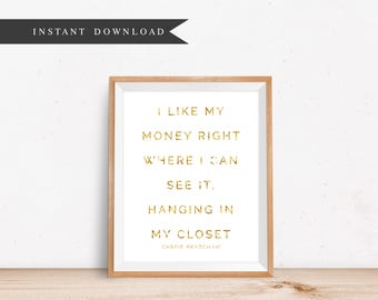 """I like my money right where I can see it   Carrie bradshaw   Faux Gold Foil   SATC   Feminine   8""""x10"""" Digital Download"""