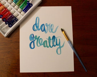 """Hand Lettered, Hand Painted 8x10 """"Dare Greatly"""" Print, Brush Lettering, Watercolor Painting"""