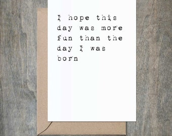 I Hope This Day is More Fun Than the Day I was Born. Funny Mother's Day Card. Birthday Card. Funny Mom Card.