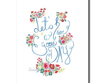 Lets have a good day, inspiring quote, instant download, digital file, flowers