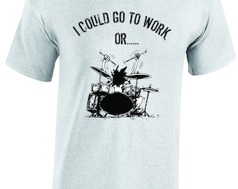 I could go to work, drum shirt, music, tshirt, drummer, drumming