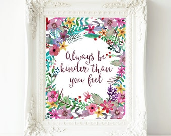 Printable Art, Always Be Kinder Than You Feel quote, home decor printable, typography quote, digital download, digital printable