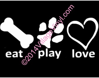 Eat Play Love Decal - Eat Play Love Vinyl Decal - Dog Lover Window Sticker- Animal Rescue