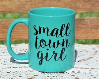 Small Town Girl. Coffee Mug. Coffee Lover. Coffee Addict. Cute Mug.