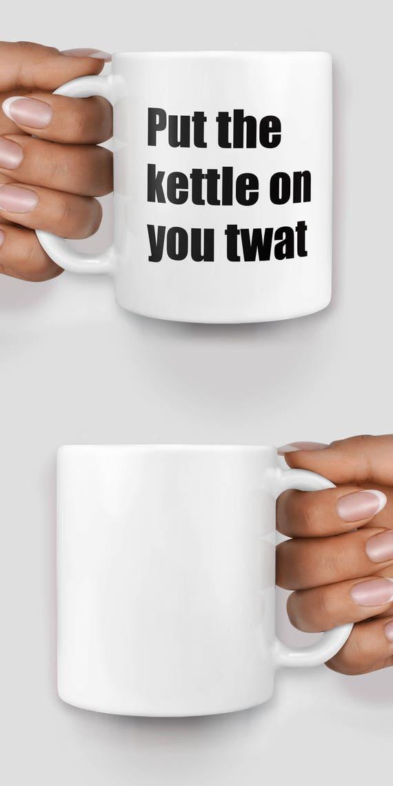 Put the kettle on you twat mug - Christmas mug - Funny mug - Rude mug - Mug cup 4P027