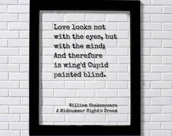 William Shakespeare - A Midsummer Night's Dream - Love looks not with the eyes but with the mind And therefore is wing'd Cupid painted blind