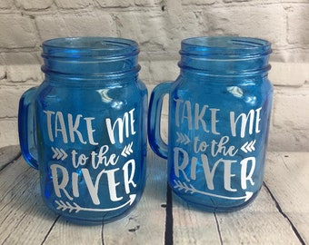 Take Me to the River Mason Jar Cup