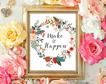 Motivational Print, Inspirational Quote, Make it Happen, Floral Wreath Art, Gift for coworker, 8x10 INSTANT DOWNLOAD
