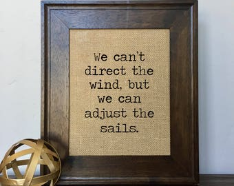 We can't direct the wind, but we can adjust the sails. Burlap Print // Office Decor // Gift