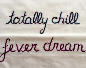 Fever Dream Totally Chill, Pillowcases, Hand embroidered, Bohemian, Boyfriend gift, Couples gift, Unusual pillowcases