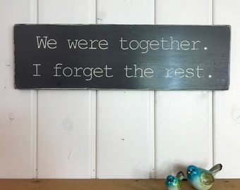 "We were together I forget the rest | Love sign | anniversary gift | rustic wood sign | 7.25""x 24"""