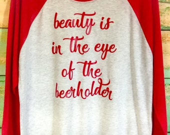 "Raglan Tee - ""Beauty is in the Eye of the Beerholder"" - Gift with Purchase"