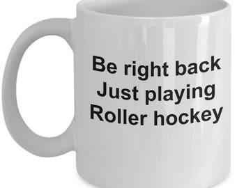 Roller Skating Mug-Be right back Just playing Roller hockey-funny coffee mugs