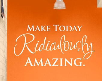 Wall Art Decal - Make Today Ridiculously Amazing. Vinyl Lettering Quote for Room Decoration