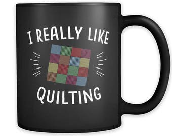 I Really Like Quilting Mug, Quilting Gift, Quilter Gift, Quilter Mug