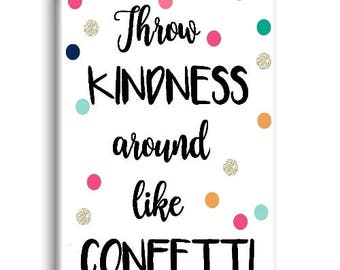 Throw Kindness Around Like Confetti, Refrigerator Magnet, Inspirational Magnet