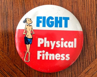 """1960's, 1970's Gag Gift Humorous VINTAGE Pinback Button """"Fight Physical Fitness"""""""
