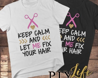 Keep Calm and Let me Fix Your Hair Shirt Men T-shirt Women T-Shirt Unisex Tee Printed on Demand DTG