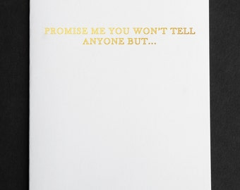 Promise You Won't Tell Anyone But... // Greeting Card for Best Friends // Secrets Card // Gold Foil Card with Colored Envelope // Fun Mail