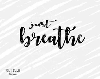 Just breathe svg, breath svg, Cricut Explore, Silhouette Cameo, minimal wall art, printable quote, motivational quote, svg cut file