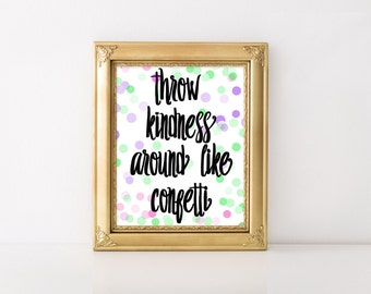 Throw Kindness Around Like Confetti Printable - INSTANT DOWNLOAD - Digital Print - Wall Art - Print At Home - Typography Print - 8x10