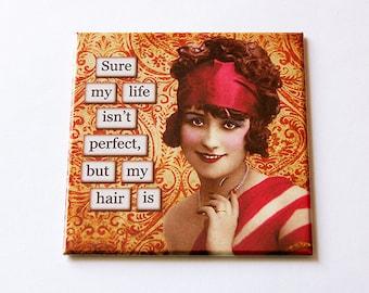 Perfect Hair Magnet, Humorous Magnet, Fridge magnet, Humor, Retro, Kitchen Magnet, magnet, funny magnet, life isn't perfect (5695)