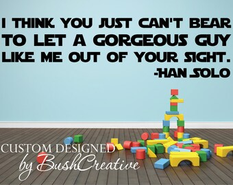 Star Wars Quote: Vinyl Wall Decal Hans Solo Gorgeous Guy 023